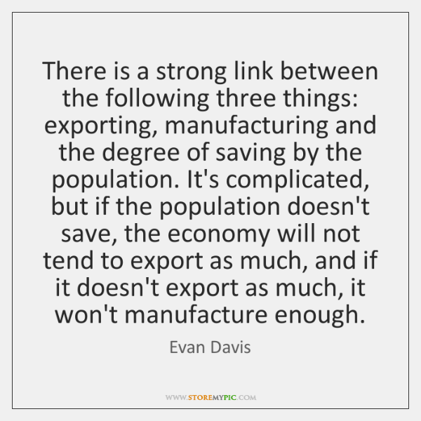 There is a strong link between the following three things: exporting, manufacturing ...