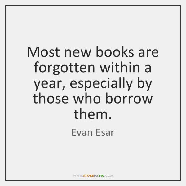 Most new books are forgotten within a year, especially by those who ...