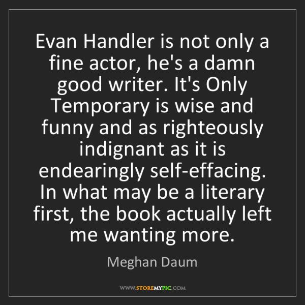 Meghan Daum: Evan Handler is not only a fine actor, he's a damn good...