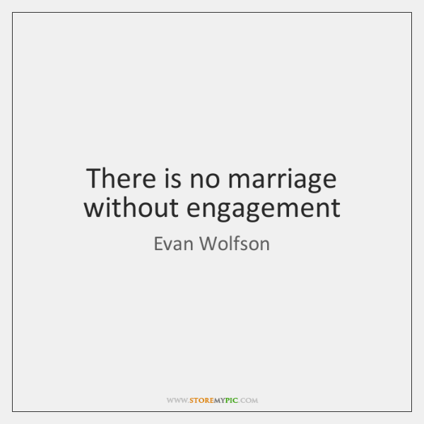 There is no marriage without engagement