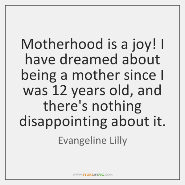 Motherhood is a joy! I have dreamed about being a mother since ...