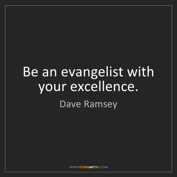Dave Ramsey: Be an evangelist with your excellence.