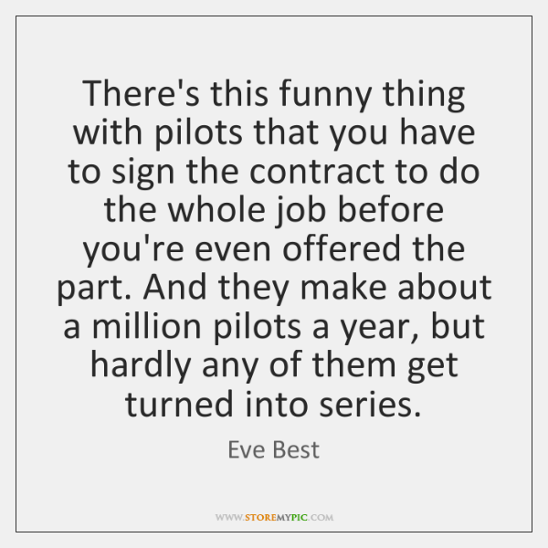 There's this funny thing with pilots that you have to sign the ...