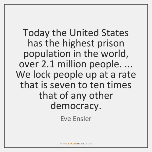 Today the United States has the highest prison population in the world, ...