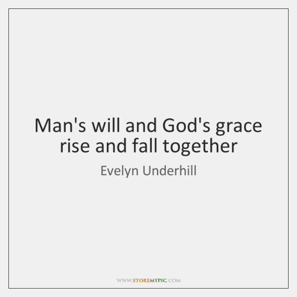 Man's will and God's grace rise and fall together
