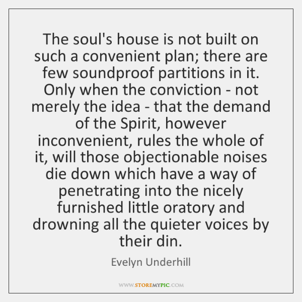 The soul's house is not built on such a convenient plan; there ...