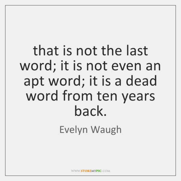 that is not the last word; it is not even an apt ...