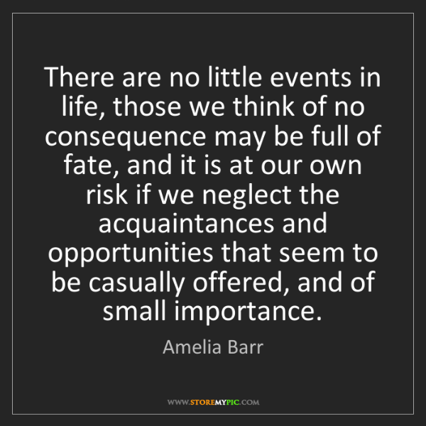 Amelia Barr: There are no little events in life, those we think of...