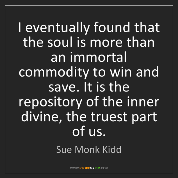 Sue Monk Kidd: I eventually found that the soul is more than an immortal...