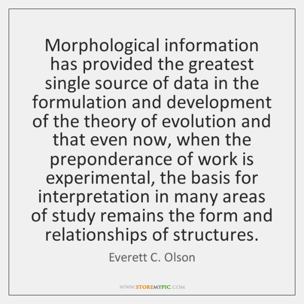 Morphological information has provided the greatest single source of data in the ...