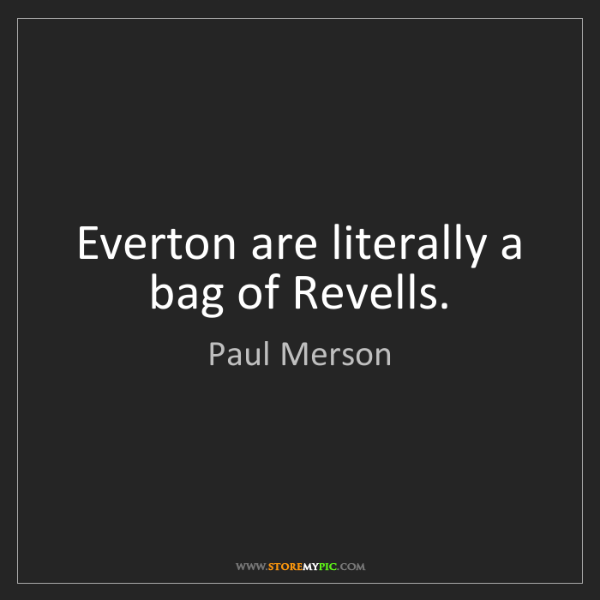Paul Merson: Everton are literally a bag of Revells.