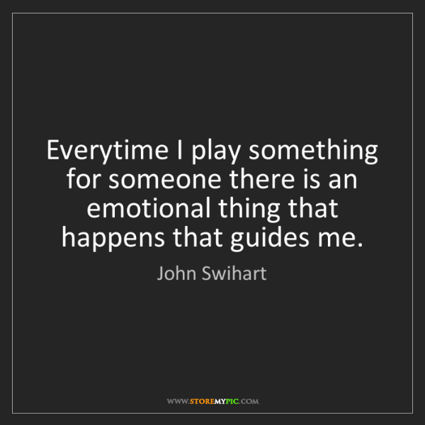 John Swihart: Everytime I play something for someone there is an emotional...