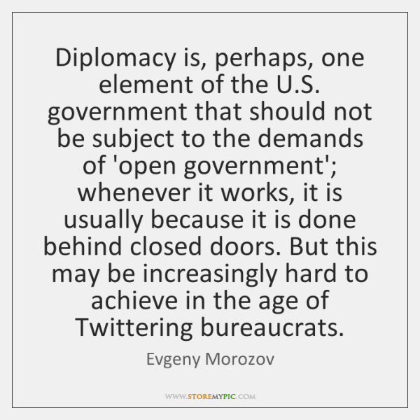 Diplomacy is, perhaps, one element of the U.S. government that should ...