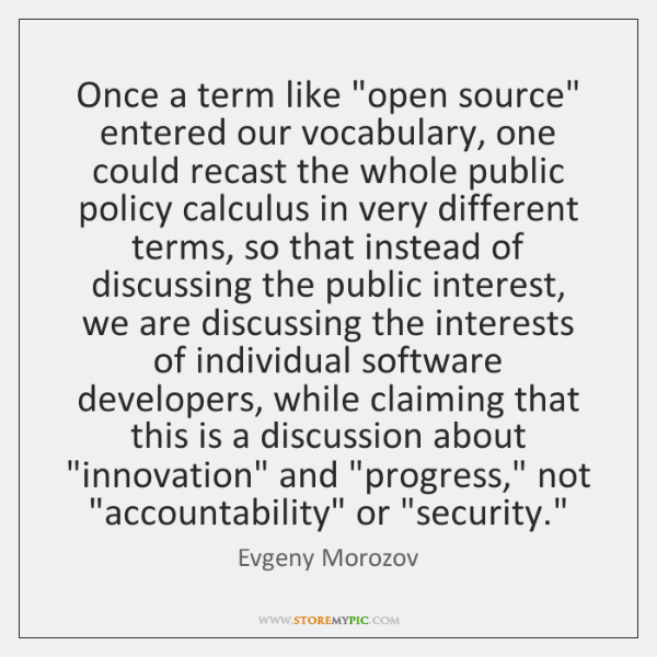 "Once a term like ""open source"" entered our vocabulary, one could recast ..."