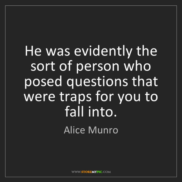 Alice Munro: He was evidently the sort of person who posed questions...