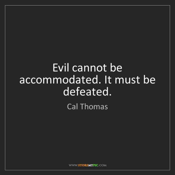 Cal Thomas: Evil cannot be accommodated. It must be defeated.