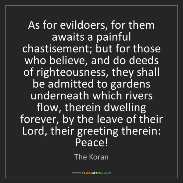 The Koran: As for evildoers, for them awaits a painful chastisement;...