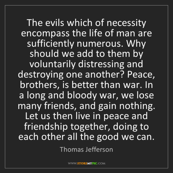 Thomas Jefferson: The evils which of necessity encompass the life of man...
