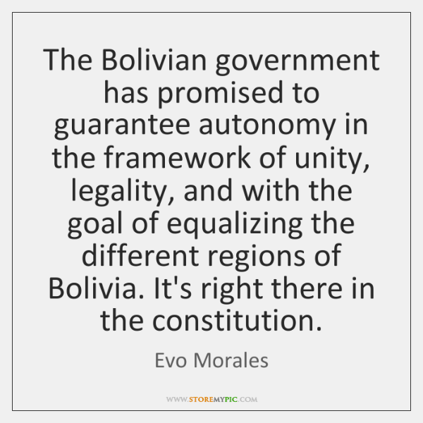 The Bolivian government has promised to guarantee autonomy in the framework of ...