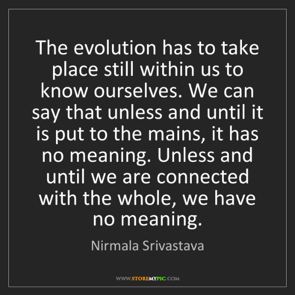 Nirmala Srivastava: The evolution has to take place still within us to know...