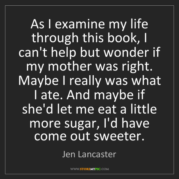 Jen Lancaster: As I examine my life through this book, I can't help...