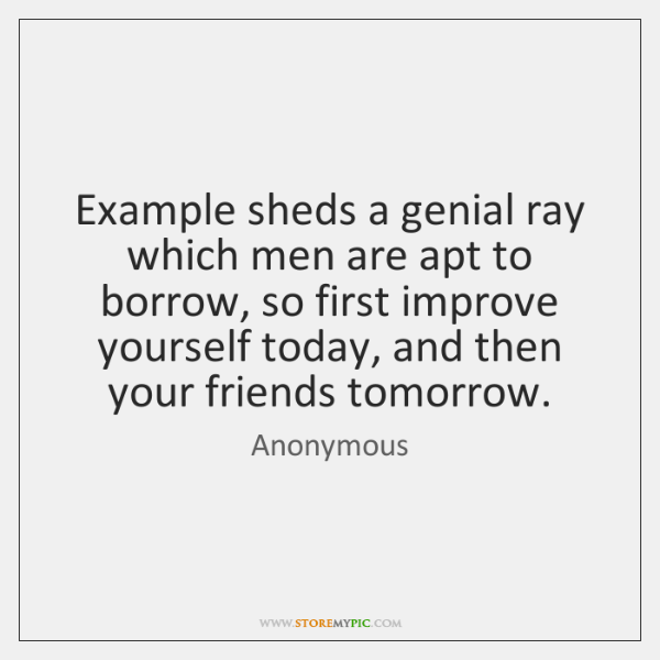 Example sheds a genial ray which men are apt to borrow, so ...