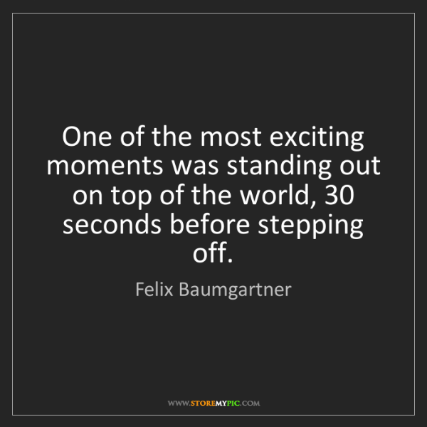 Felix Baumgartner: One of the most exciting moments was standing out on...