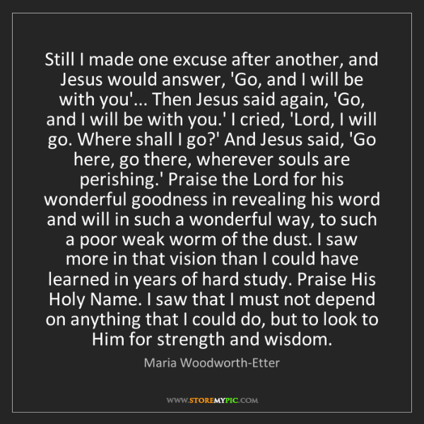 Maria Woodworth-Etter: Still I made one excuse after another, and Jesus would...