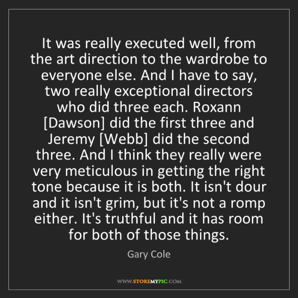 Gary Cole: It was really executed well, from the art direction to...