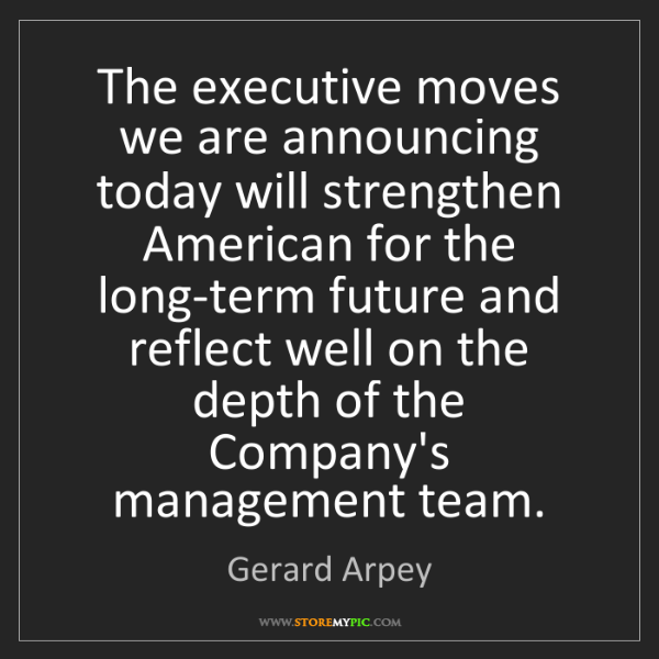 Gerard Arpey: The executive moves we are announcing today will strengthen...