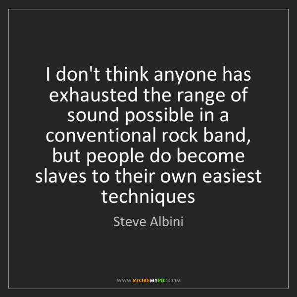 Steve Albini: I don't think anyone has exhausted the range of sound...