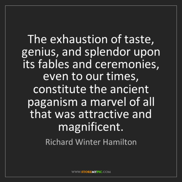 Richard Winter Hamilton: The exhaustion of taste, genius, and splendor upon its...