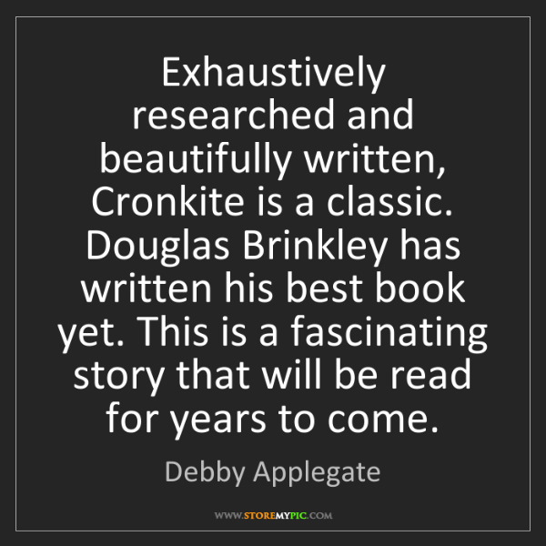 Debby Applegate: Exhaustively researched and beautifully written, Cronkite...
