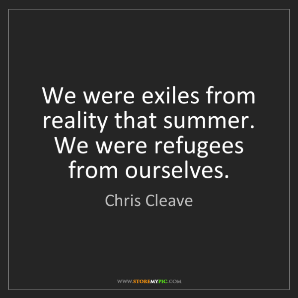 Chris Cleave: We were exiles from reality that summer. We were refugees...