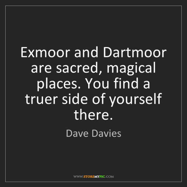 Dave Davies: Exmoor and Dartmoor are sacred, magical places. You find...