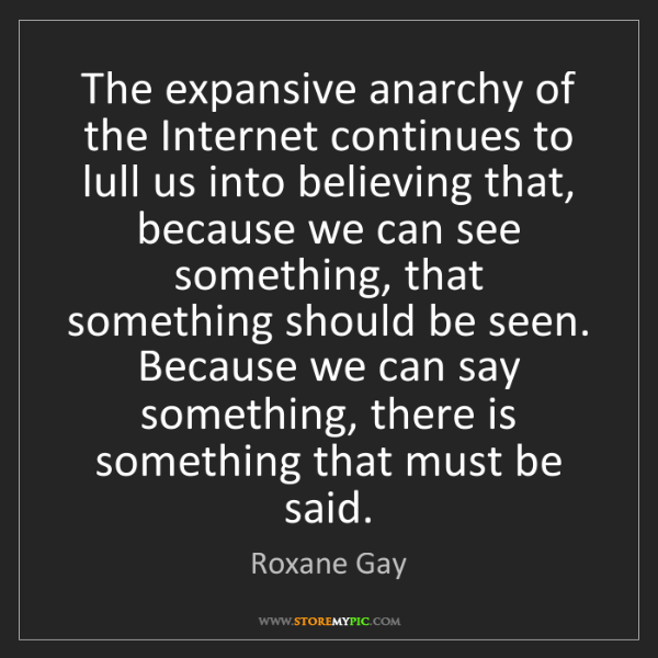 Roxane Gay: The expansive anarchy of the Internet continues to lull...