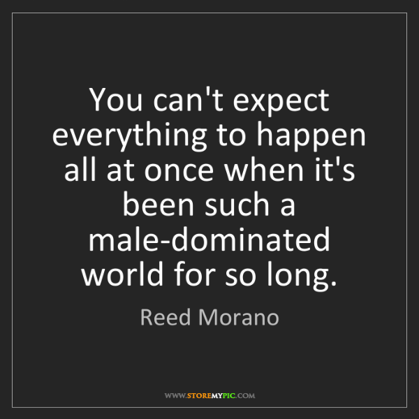 Reed Morano: You can't expect everything to happen all at once when...