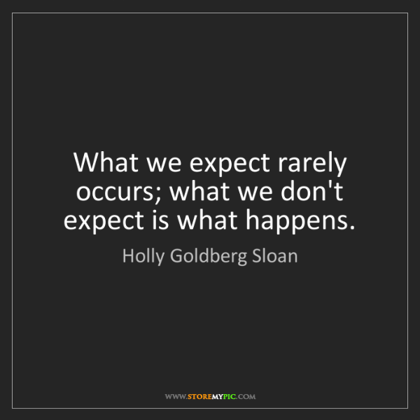 Holly Goldberg Sloan: What we expect rarely occurs; what we don't expect is...