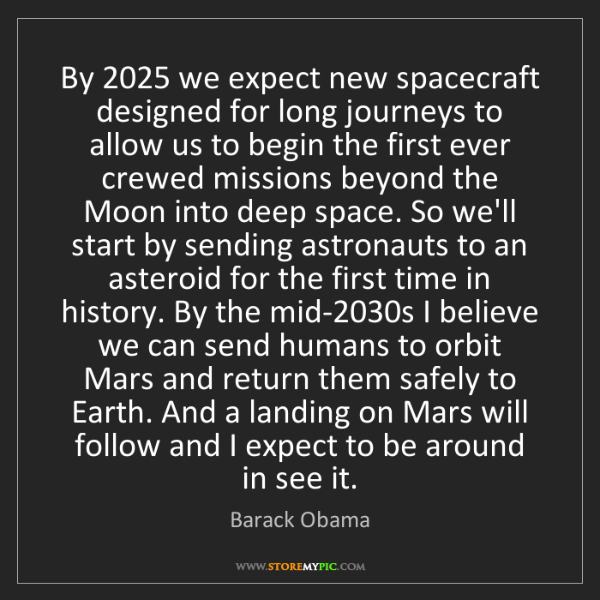Barack Obama: By 2025 we expect new spacecraft designed for long journeys...