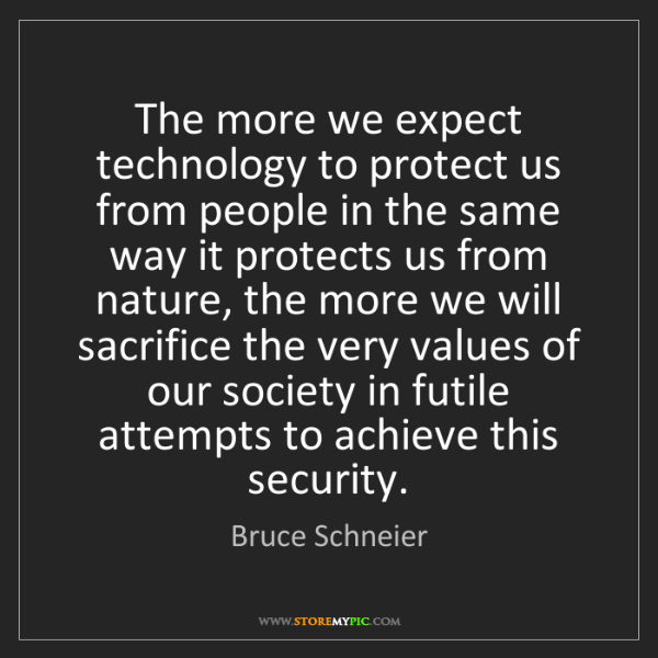 Bruce Schneier: The more we expect technology to protect us from people...
