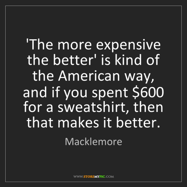 Macklemore: 'The more expensive the better' is kind of the American...