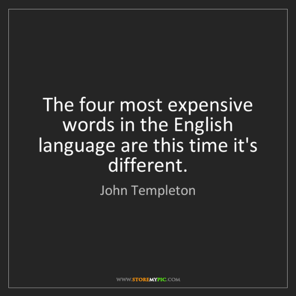 John Templeton: The four most expensive words in the English language...