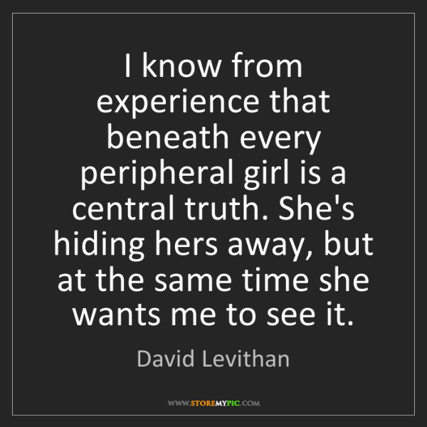 David Levithan: I know from experience that beneath every peripheral...