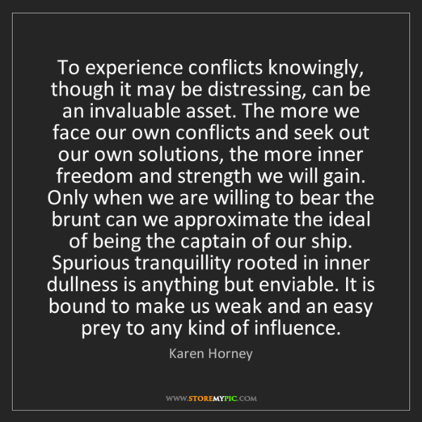 Karen Horney: To experience conflicts knowingly, though it may be distressing,...