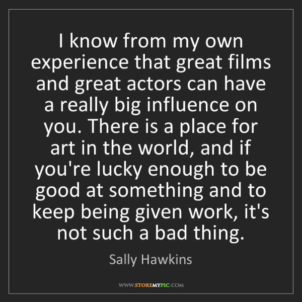 Sally Hawkins: I know from my own experience that great films and great...