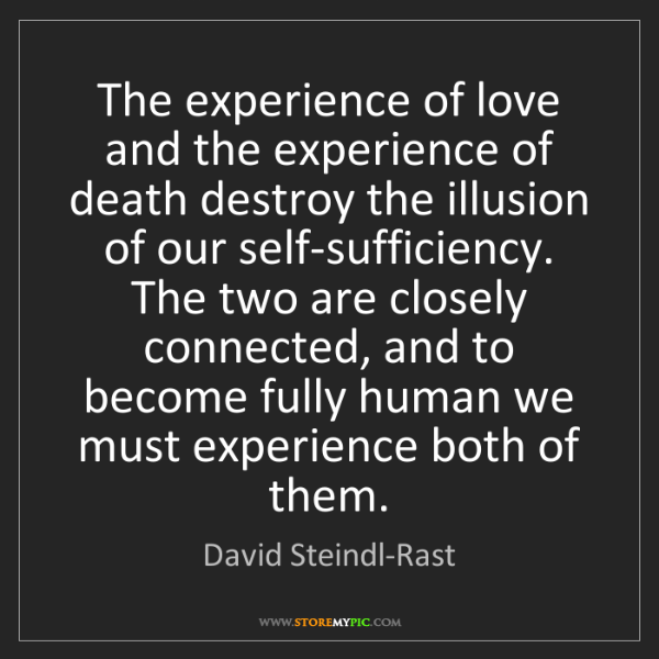 David Steindl-Rast: The experience of love and the experience of death destroy...