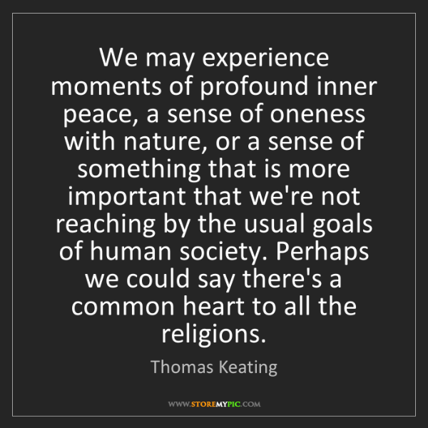 Thomas Keating: We may experience moments of profound inner peace, a...