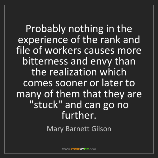 Mary Barnett Gilson: Probably nothing in the experience of the rank and file...