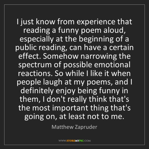 Matthew Zapruder: I just know from experience that reading a funny poem...