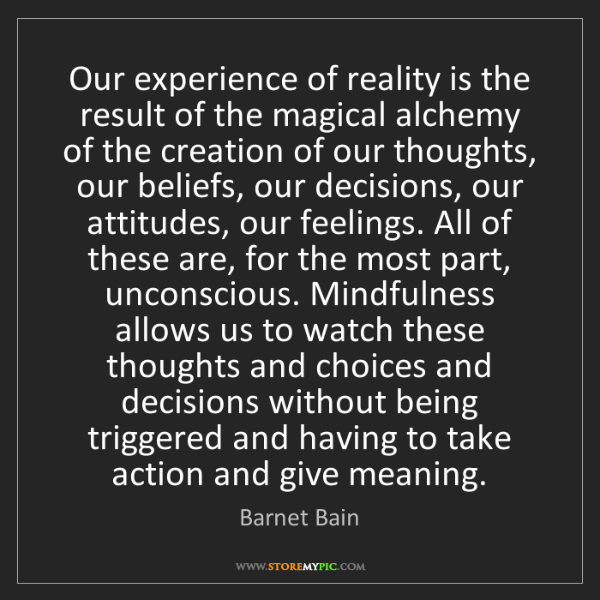 Barnet Bain: Our experience of reality is the result of the magical...